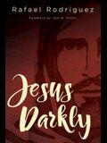 Jesus Darkly: Remembering Jesus with the New Testament