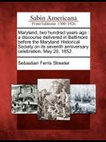 Maryland, Two Hundred Years Ago: A Discourse Delivered in Baltimore Before the Maryland Historical Society on Its Seventh Anniversary Celebration, May