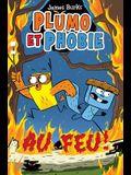 Plumo Et Phobie: Au Feu!