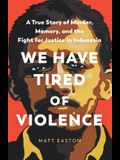 We Have Tired of Violence: A True Story of Murder, Justice, and Fear in Indonesia