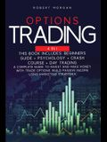 Options Trading: Beginners Guide + Psychology + Crash Course + Day Trading A Complete Guide to Invest and Make Money with Trade Options