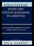 Emigration from the United Kingdom to America: Lists of Passengers Arriving at U.S. Ports, Volume 5: April 1872 - July 1872