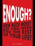 Enough?: How Much Money Do You Need For The Rest of Your Life?
