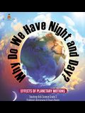 Why Do We Have Night and Day? Effects of Planetary Motions - Teaching Kids Science Grade 3 - Children's Astronomy & Space Books