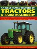An Illustrated History of Tractors & Farm Machinery: A Comprehensive Directory of Tractors from Around the World, Featuring the Great Marques and Manu