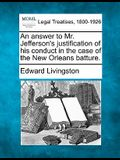 An Answer to Mr. Jefferson's Justification of His Conduct in the Case of the New Orleans Batture.