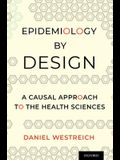 Epidemiology by Design: A Causal Approach to the Health Sciences