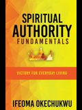 Spiritual Authority Fundamentals: Victory for Everyday Living