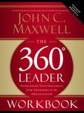 The 360 Degree Leader Workbook: Developing Your Influence from Anywhere in the Organization