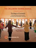 The Circlework Training Manual: A Companion Guide to The Magic of Circlework: The Practice Women Around the World are Using to Heal and Empower Themse