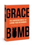 Grace Bomb: The Surprising Impact of Loving Your Neighbors
