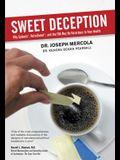 Sweet Deception: Why Splenda, Nutrasweet, and the FDA May Be Hazardous to Your Health
