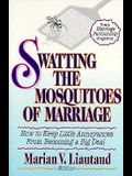 Swatting the Mosquitoes of Marriage: How to Keep Little Annoyances from Becoming a Big Deal