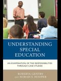 Understanding Special Education: An Examination of the Responsibilities through Case Studies