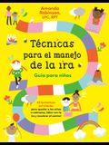 Técnicas Para El Manejo de la Ira: Guía Para Niños: 40 Fabulosas Actividades Para Ayudar a Los Niños a Calmarse, Lidiar Con La IRA Y Recobrar El Contr