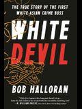 White Devil: The True Story of the First White Asian Crime Boss