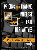 Pricing and Trading Interest Rate Derivatives: A Practical Guide to Swaps