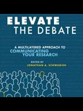 Elevate the Debate: A Multi-Layered Approach to Communicating Your Research