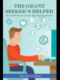 The Grant Seeker's Helper: The Little Book on Grants for Big Community Dreams