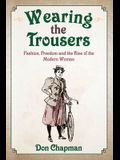 Wearing the Trousers: Fashion, Freedom and the Rise of the Modern Woman