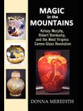 Magic in the Mountains: Kelsey Murphy, Robert Bomkamp, and the West Virginia Cameo Glass Revolution