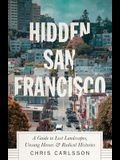 Hidden San Francisco: A Guide to Lost Landscapes, Unsung Heroes and Radical Histories