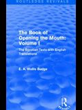 The the Book of Opening the Mouth: Vol. I (Routledge Revivals): The Egyptian Texts with English Translations
