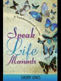 Speak Life Moments: A Transformational Journey