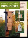 Build-It-Yourself Birdhouses: 25+ DIY Birdhouses and Bird Feeders