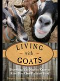 Living with Goats: Everything You Need to Know to Raise Your Own Backyard Herd