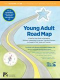 Young Adult Road Map: A Step-By-Step Guide to Wellness, Independent Living, and Transition Services for People in Their Teens and Twenties