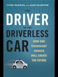 Driver in the Driverless Car: How Our Technology Choices Will Create the Future