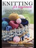Knitting for Beginners: The Ultimate Step-by-Step Guide with Pictures to Learn and Master Knitting with Tips, Patterns and Techniques to Do yo