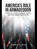 America's Role in Armageddon: A Biblical View of Current Events and the Coming Tribulation