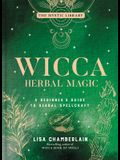 Wicca Herbal Magic, Volume 5: A Beginner's Guide to Herbal Spellcraft