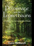 Pèlerinage avec les Leprechauns: Un histoire vraie d'un tour mystique d'Irlande
