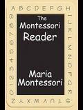 The Montessori Reader: The Montessori Method, Dr. Montessori's Own Handbook, the Absorbent Mind