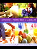 Homespun Memories for the Heart: More Than 200 Ideas to Make Unforgettable Moments
