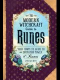 The Modern Witchcraft Guide to Runes: Your Complete Guide to the Divination Power of Runes