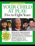 Your Child at Play: Five to Eight Years: Guilding Friendships, Expanding Interests, and Resolving Conflicts