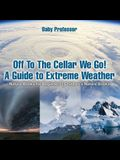 Off To The Cellar We Go! A Guide to Extreme Weather - Nature Books for Beginners - Children's Nature Books