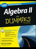 Algebra II: 1,001 Practice Problems for Dummies (+ Free Online Practice)