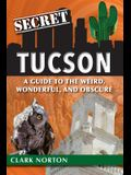 Secret Tucson: A Guide to the Weird, Wonderful, and Obscure