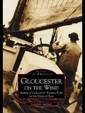Gloucester on the Wind: America's Greatest Fishing Port in the Days of Sail