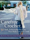 Carefree Crochet: 50 Soft, Fashionable Projects That Make You Feel Good