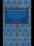 The Long Lost Friend: A Collection of Mysterious and Invaluable Arts and Remedies, for Man as Well as Animals: Of Their Virtue and Efficacy