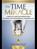 The Time Miracle: A Practical Guide to Slowing Down, Rethinking Time, and Designing a Meaningful Life