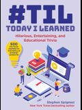 #til: Today I Learned: Hilarious, Entertaining, and Educational Trivia