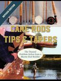Cane Rods: Tips & Tapers