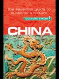 China - Culture Smart!, Volume 81: The Essential Guide to Customs & Culture
